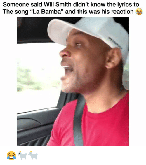 """Funny, Will Smith, and Lyrics: Someone said Will Smith didn't know the lyrics to  The song """"La Bamba"""" and this was his reaction  95 😂🐐🐐"""