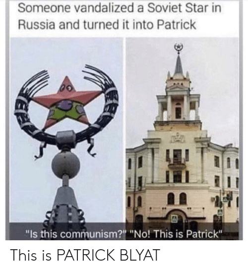 """blyat: Someone vandalized a Soviet Star in  Russia and turned it into Patrick  """"Is this communism?"""" """"No! This is Patrick"""" This is PATRICK BLYAT"""