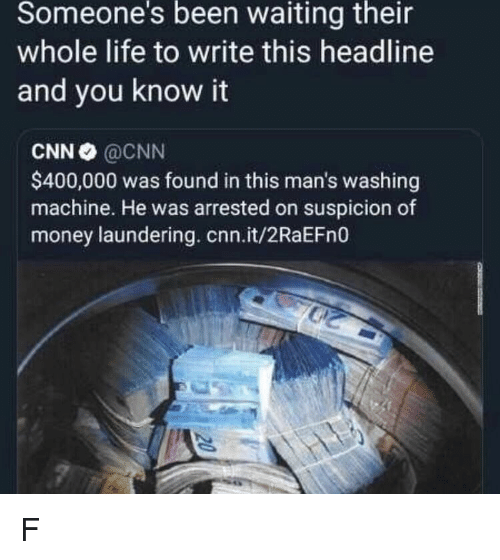 washing machine: Someone's  been  waiting  their  whole life to write this headline  and you know it  CNN @CNN  $400,000 was found in this man's washing  machine. He was arrested on suspicion of  money laundering. cnn.it/2RaEFn0 F
