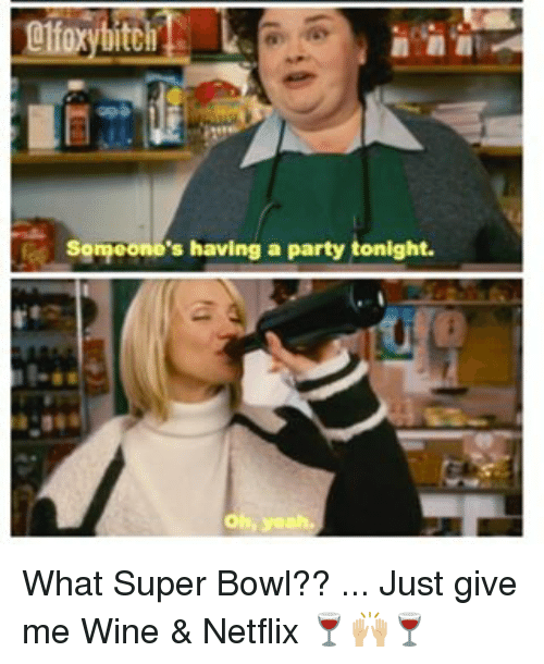 someones having a party tonight what super bowl just 2276692 🔥 25 best memes about girl memes, super bowl, and wine girl