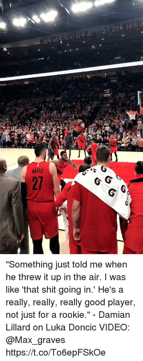 """Damian Lillard: """"Something just told me when he threw it up in the air. I was like 'that shit going in.' He's a really, really, really good player, not just for a rookie."""" - Damian Lillard on Luka Doncic   VIDEO: @Max_graves https://t.co/To6epFSkOe"""