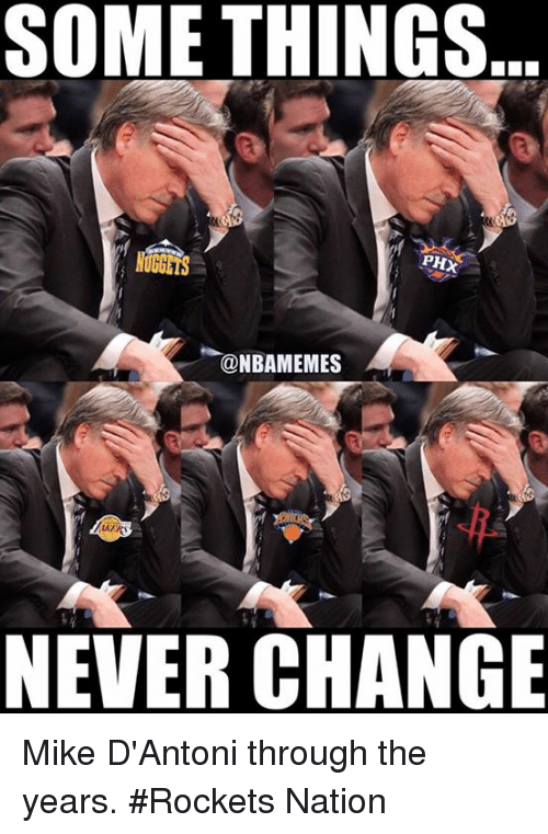 Nba, Change, and Never: SOMETHING  PHX  @NBAMEMES  NEVER CHANGE Mike D'Antoni through the years. #Rockets Nation