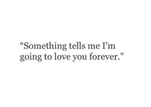 """love you forever: """"Something tells me I'm  going to love you forever.""""  05"""