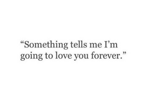 """love you forever: Something tells me I'm  going to love you forever.""""  93"""