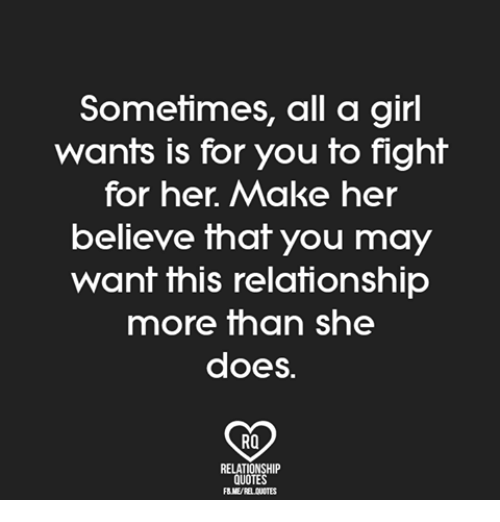 Memes, Girl, and 🤖: Sometimes, all a girl  wants is for you to fight  for her Make her  believe that you may  want this relationship  more than she  does.  Ra  QUOTE