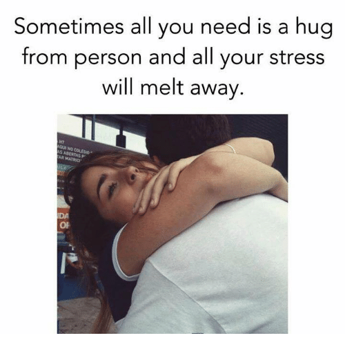 Memes, 🤖, and Stress: Sometimes all you need is a hug  from person and all your stress  will melt away.  H2  S ABERTAS P  AR MATROC  DA