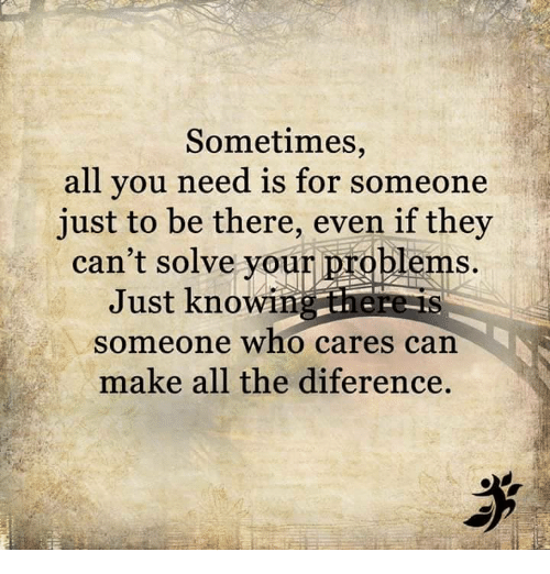 People Quotes About Not Being There For You. QuotesGram   Being There For Someone When They Need You