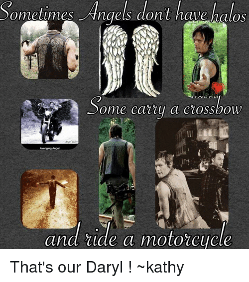 kathi: Sometimes Angels dont have halos  ome catty a ciossbow  Avenging Angel  and ride a motorcycle That's our Daryl ! ~kathy