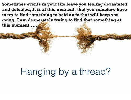 Sometimes Events In Your Life Leave You Feeling Devastated