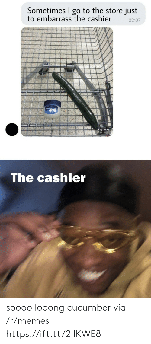 Soooo: Sometimes go to the store just  to embarrass the cashier  22:07  22:07  The cashier soooo looong cucumber via /r/memes https://ift.tt/2IIKWE8