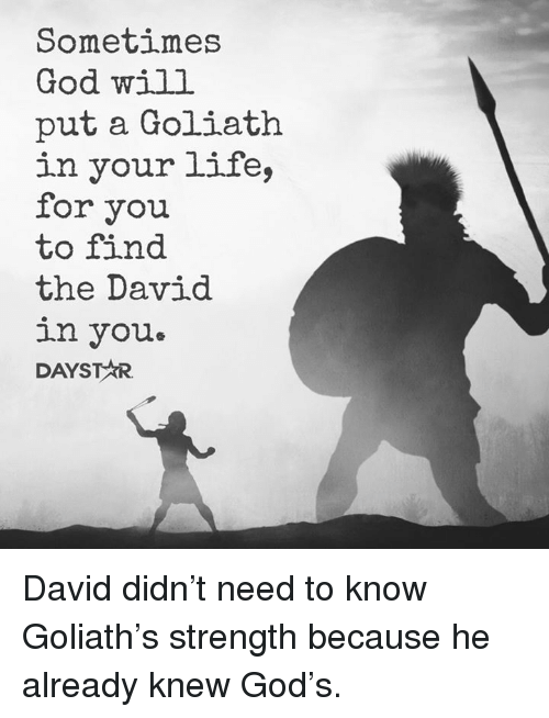 Memes, 🤖, and Goliath: Sometimes  God will  put a Goliath  in your life,  for you  to find  the David  in you David didn't need to know Goliath's strength because he already knew God's.