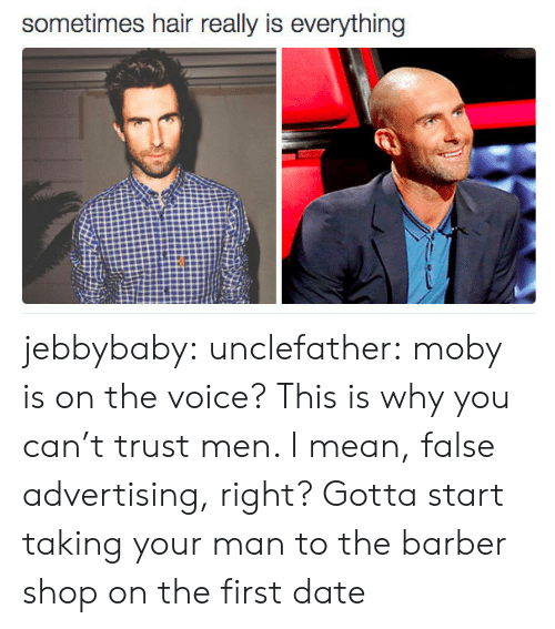False Advertising: sometimes hair really is everything jebbybaby:  unclefather:  moby is on the voice?  This is why you can't trust men. I mean, false advertising, right? Gotta start taking your man to the barber shop on the first date