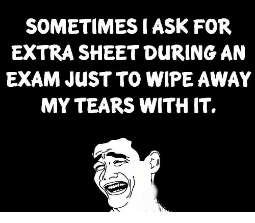 Memes, 🤖, and Ask: SOMETIMES I ASK FOR  EXTRA SHEET DURING AN  EXAM JUST TO WIPE AWAY  MY TEARS WITH MT.