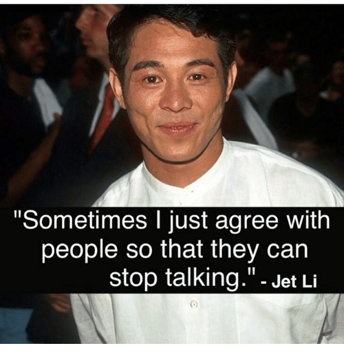 "Memes, Jet Li, and 🤖: Sometimes I just agree with  people so that they can  stop talking."" - Jet Li  向"