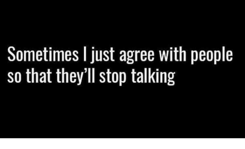 Memes, 🤖, and Stop: Sometimes I just agree with people  so that they'1l stop talking