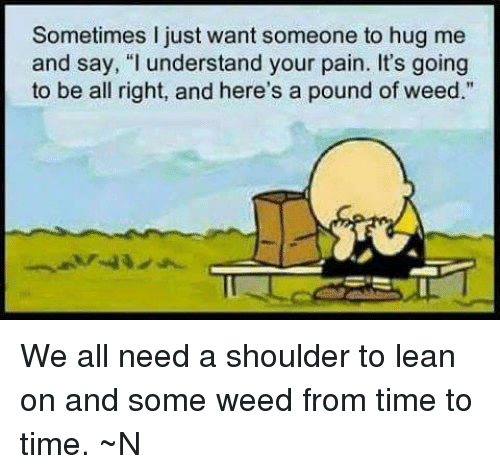 I Want To Cuddle With You Quotes: 25+ Best Memes About Pound Of Weed