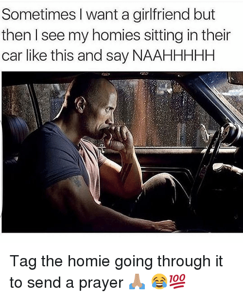 My Homies: Sometimes I want a girlfriend but  then I see my homies sitting in their  car like this and say NAAHHHHH Tag the homie going through it to send a prayer 🙏🏽 😂💯
