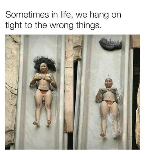 orn: Sometimes in life, we hang orn  tight to the wrong things.