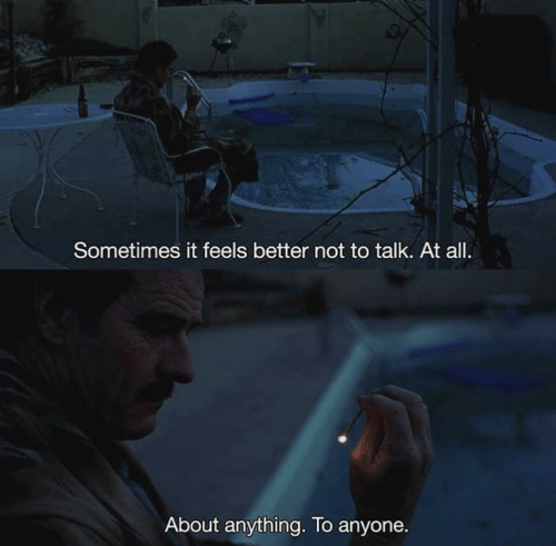 Better Not: Sometimes it feels better not to talk. At all.  About anything. To anyone.