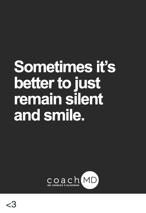 Sometimes Its Better to Just Remain Silent and Smile Coachh MD