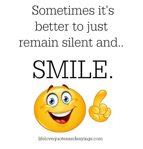 Sometimes Its Better to Just Remain Silent and SMILE Lifelovequotesandsa...