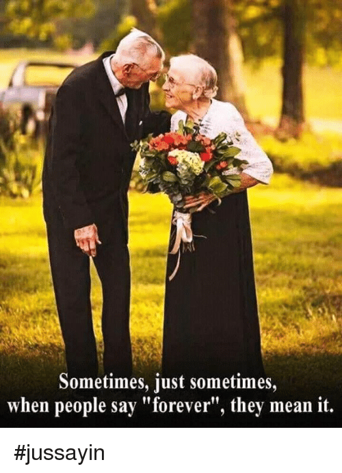 """Dank, Forever, and Mean: Sometimes, just sometimes  when people say """"forever"""", they mean it. #jussayin"""
