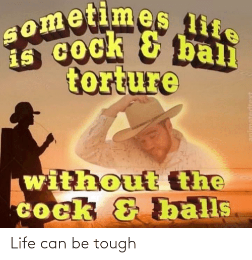 life ball: sometimes life  ball  is Cock & bali  torture  without tthe  Cock & balls  animatedtext Life can be tough