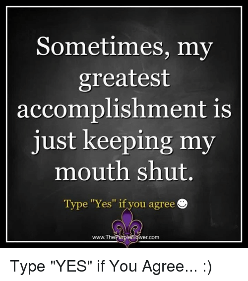 "Memes, Purple, and 🤖: Sometimes, my  greatest  accomplishment is  just keeping my  mouth shut.  Type ""Yes"" if you agree  www.The  Purpl  er Com Type ""YES"" if You Agree... :)"