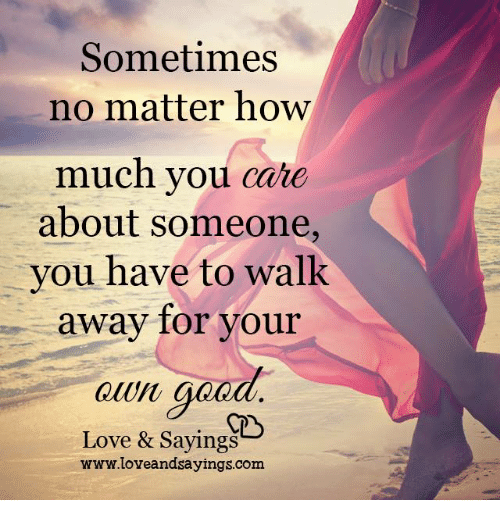 I Love You Quotes: Sometimes No Matter How Much You Care About Someone You