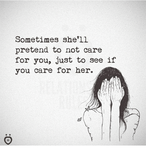 Shell, Her, and You: Sometimes she'll  pretend to not care  for you, just to see if  you care for her.  SR