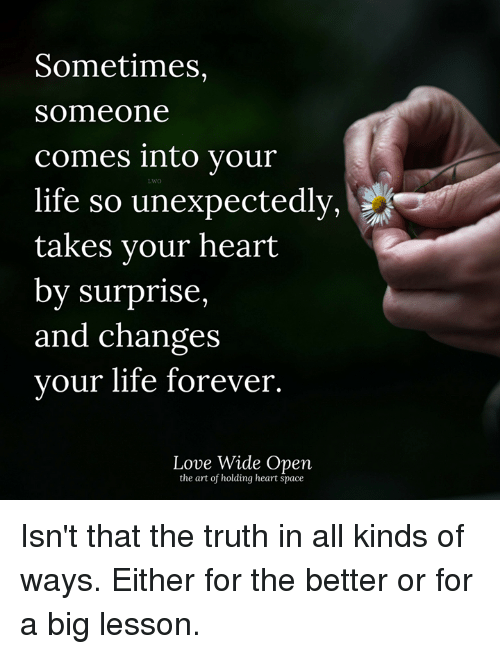 Sometimes Someone Comes Into Your Life So Unexpectedly ...