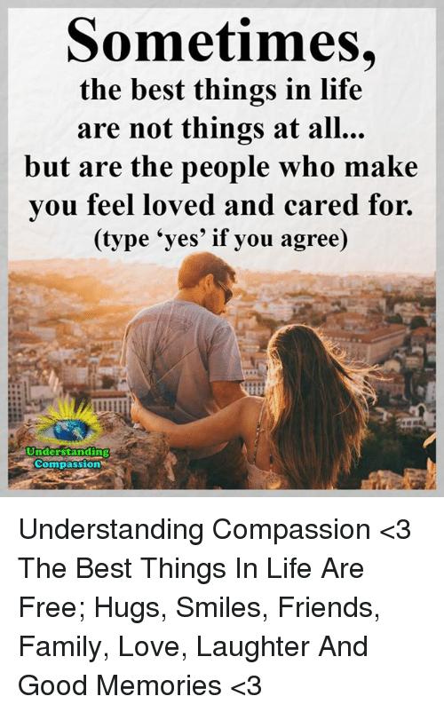 """free hug: Sometimes,  the best things in life  are not things at all...  but are the people who make  you feel loved and cared for.  (type """"yes' if you agree)  Understanding  Compassion Understanding Compassion <3  The Best Things In Life Are Free; Hugs, Smiles, Friends, Family, Love, Laughter And Good Memories <3"""