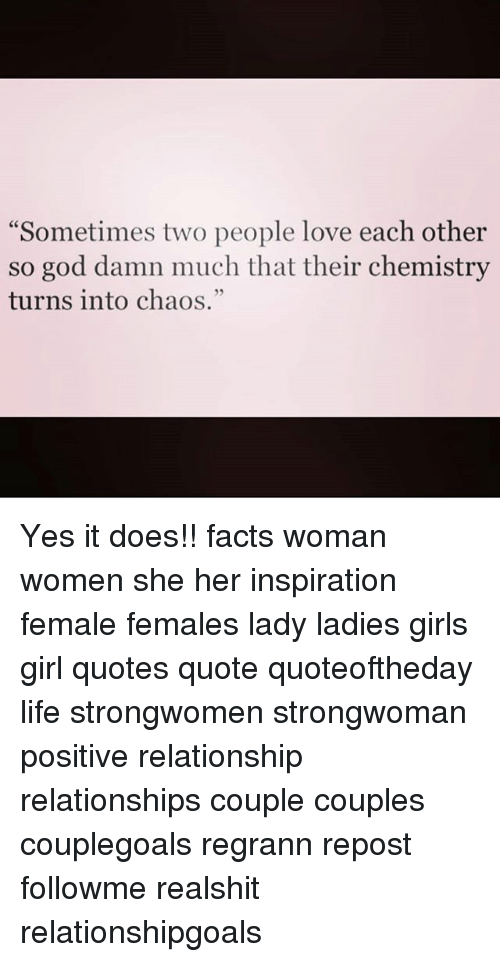 """Facts, Girls, and God: Sometimes two people love each other  so god damn much that their chemistry  turns into chaos.""""  25 Yes it does!! facts woman women she her inspiration female females lady ladies girls girl quotes quote quoteoftheday life strongwomen strongwoman positive relationship relationships couple couples couplegoals regrann repost followme realshit relationshipgoals"""