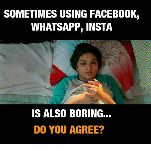 Memes, Whatsapp, and 🤖: SOMETIMES USING FACEB0OK,  WHATSAPP, INSTA  IS ALSO BORING...  DO YOU AGREE?