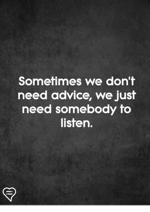Advice, Memes, and 🤖: Sometimes we don't  need advice, we just  need somebody to  listen.