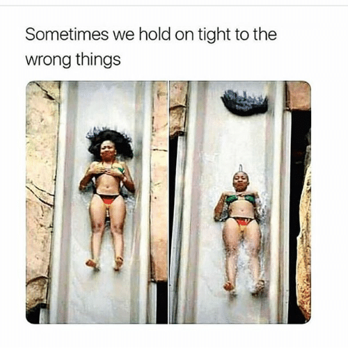 hold on tight: Sometimes we hold on tight to the  wrong things