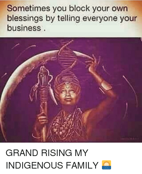 sometimes you block your own blessings by telling everyone