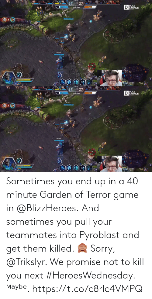 Kill You: Sometimes you end up in a 40 minute Garden of Terror game in @BlizzHeroes.  And sometimes you pull your teammates into Pyroblast and get them killed. 🙈  Sorry, @Trikslyr. We promise not to kill you next #HeroesWednesday. ᴹᵃʸᵇᵉ. https://t.co/c8rlc4VMPQ
