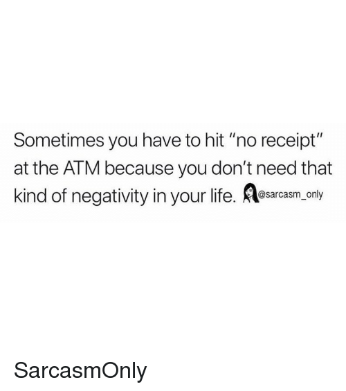 """Orly: Sometimes you have to hit """"no receipt""""  at the ATM because you don't need that  kind of negativity in your life. esarcasm, orly SarcasmOnly"""