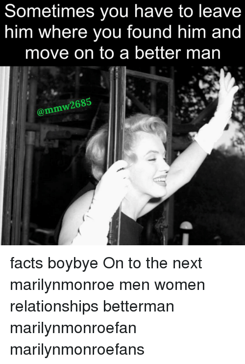 marilynmonroe: Sometimes you have to leave  him where you found him and  move on to a better man  mmw2685 facts boybye On to the next marilynmonroe men women relationships betterman marilynmonroefan marilynmonroefans