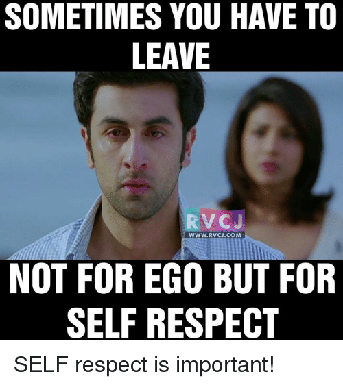 Memes and 🤖: SOMETIMES YOU HAVE TO  LEAVE  RVC J  WWW. RVCJ.COM  NOT FOR EGO BUT FOR  SELF RESPECT SELF respect is important!