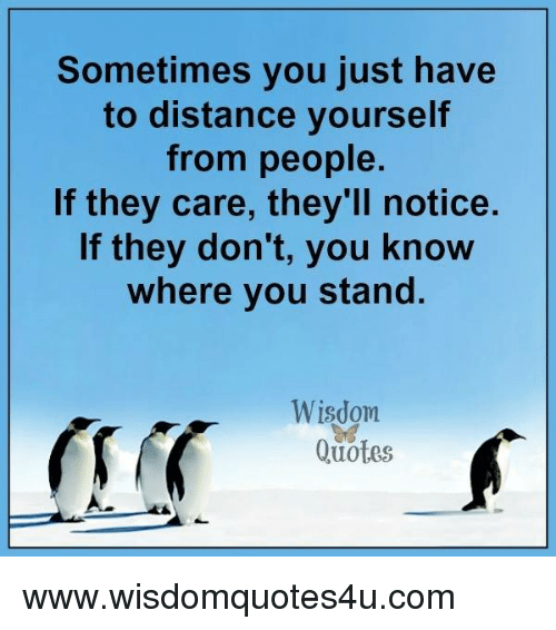 Quotes About People Who Notice: Sometimes You Just Have To Distance Yourself From People