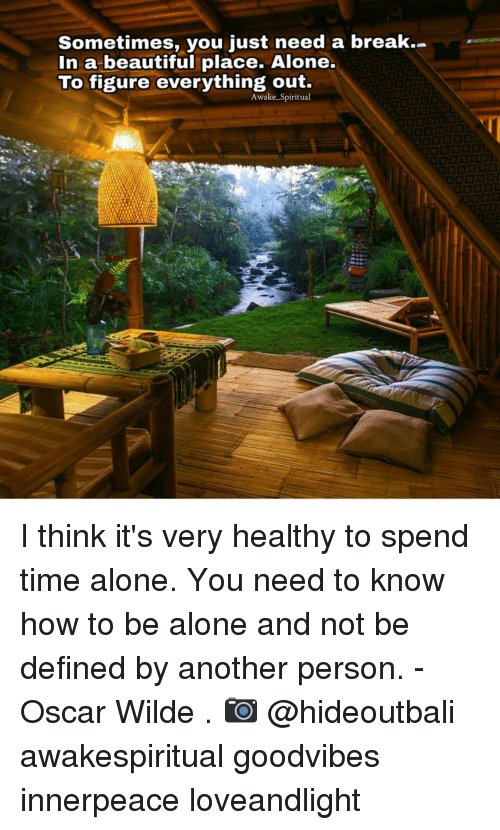 beautiful places: Sometimes, you just need a break.  In a beautiful place. Alone.  To figure everything out.  Awake Spiritual I think it's very healthy to spend time alone. You need to know how to be alone and not be defined by another person. - Oscar Wilde . 📷 @hideoutbali awakespiritual goodvibes innerpeace loveandlight
