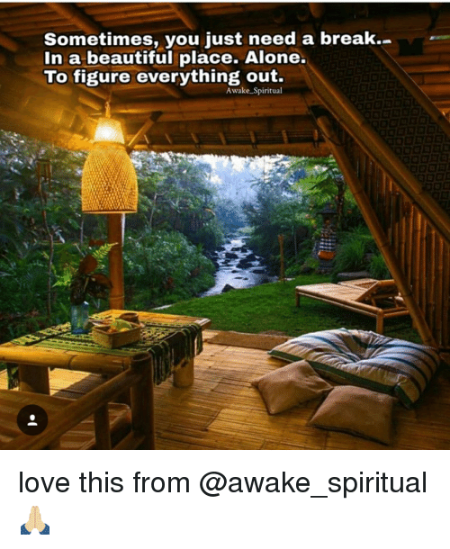 beautiful places: Sometimes, you just need a break  In a beautiful place. Alone  To figure everything out.  Awake Spiritual love this from @awake_spiritual 🙏🏼