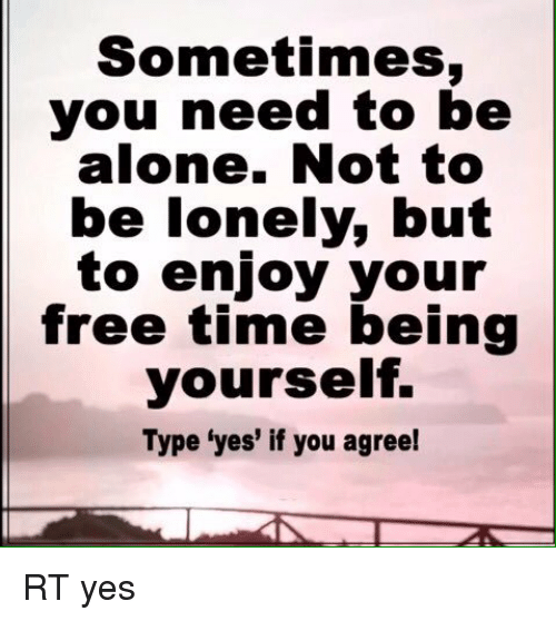 sometimes i enjoy being alone essay Being afraid kidshealth  some people even enjoy being a little scared  sometimes anxiety can interfere with things you need to do,.