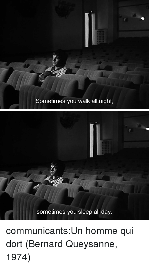 Bernard: Sometimes you walk all night,   sometimes you sleep all day communicants:Un homme qui dort (Bernard Queysanne, 1974)