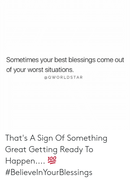 worldstar: Sometimes your best blessings come out  of your worst situations.  @ Q WORLDSTAR That's A Sign Of Something Great Getting Ready To Happen.... 💯 #BelieveInYourBlessings