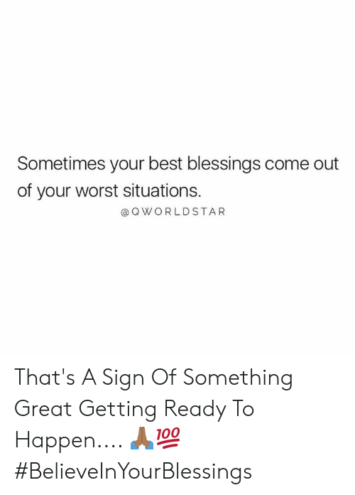worldstar: Sometimes your best blessings come out  of your worst situations.  Q WORLDSTAR That's A Sign Of Something Great Getting Ready To Happen.... 🙏🏾💯 #BelieveInYourBlessings