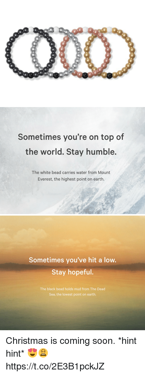Stay Humble: Sometimes you're on top of  the world. Stay humble.  The white bead carries water from Mount  Everest, the highest point on earth.   Sometimes you've hit a low.  Stay hopeful.  The black bead holds mud from The Dead  Sea, the lowest point on earth. Christmas is coming soon. *hint hint* 😍😩 https://t.co/2E3B1pckJZ