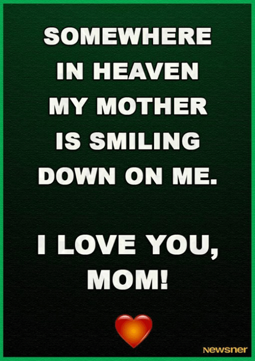 Love You Mom: SOMEWHERE  IN HEAVEN  MY MOTHER  Is SMILING  DOWN ON ME.  LOVE YOU,  MOM!  Newsner